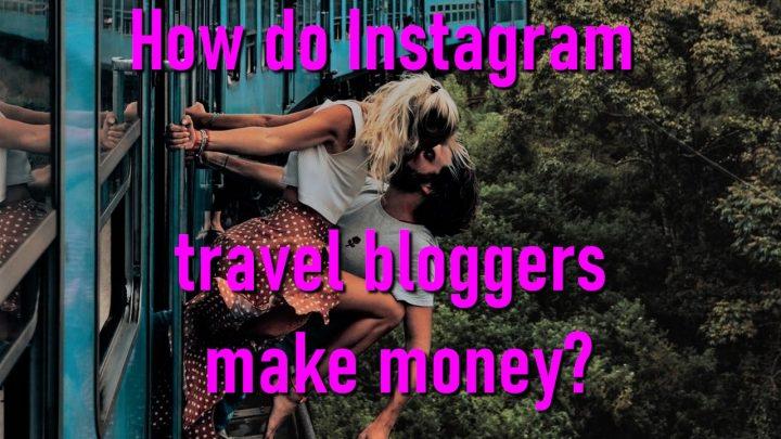 How do Instagram travel bloggers make money?
